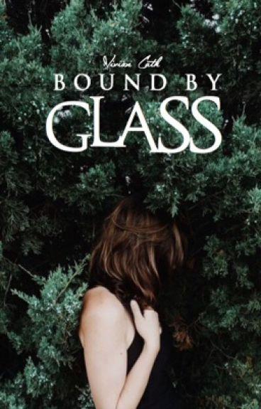 Bound by Glass [✓]