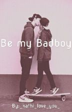 Be my Badboy by _kathi_love_you_