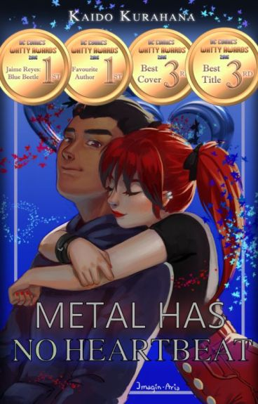 #Wattys2016 Metal Has No Heartbeat (A Blue Beetle [Young Justice] Fanfiction)