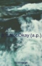 It's Not Okay (a.p.) by tfmeow