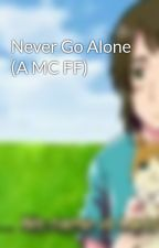 Never Go Alone (A MC FF) by homefrick