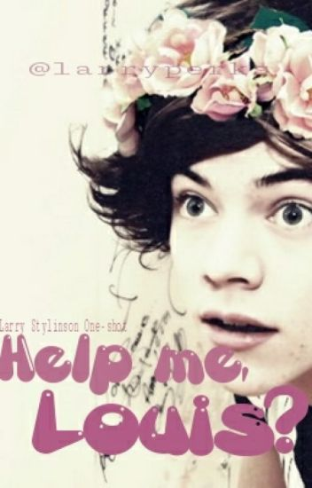 Help Me, Louis? || Larry Stylinson