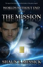 Worlds Without End: The Mission (Book 1) by smessick