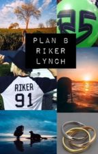 Plan B ||Riker Lynch y Tú|| by UnaFrutaInmadura