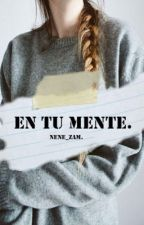 En tu mente. [Editando] by Nene_Zam
