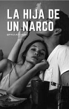 La hija de un narco by paula220800