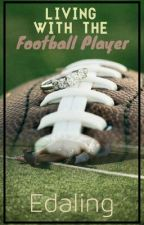 Living With the Football Player {UNDER EDITING} by edaling