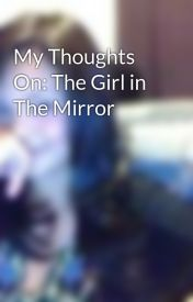 My Thoughts On: The Girl in The Mirror by LoveNotes
