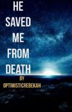 He Saved Me From Death by OptimisticRebekah
