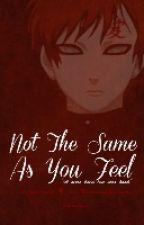 Not The Same As You Feel (Gaara x Reader) by ainzdorado