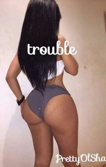 Trouble (Being Edited)