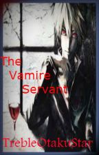The Vampire Servant (Book One) by TrebleOtakuStar