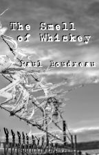 The Smell of Whiskey by PaulBoudreau