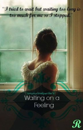Waiting on a Feeling (COMPLETED) by iamyourlovelywriter