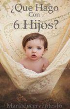 ¿Qué hago con 6 hijos? by Mariadecervantes16