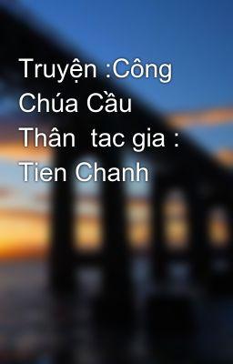 Truyện :Công Chúa Cầu Thân  tac gia : Tien Chanh