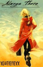 Always There (FMA: Edward Elric X Reader) EDITING  by xcutiepiexx