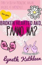Broken hearted ako, paano na? by lynethkthln