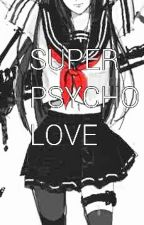 Super psycho love (Jeff the killer romance) by jessie_kitty