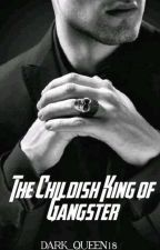 The Childish King of Gangsters (Gangsters Series - 1) #KidlatAwards2018 #TLA2018 by dark_queen18