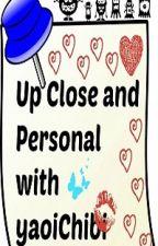 Up Close and Personal with yaoiChibi by yaoiChibi