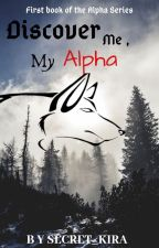 Discover Me,My Alpha by Secret_Kira