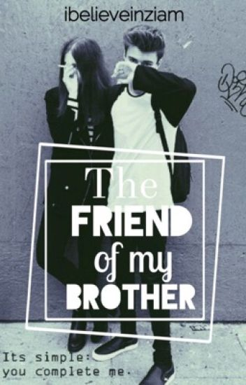 The friend of my brother( TFOMB #1) ©