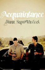 Acquaintance {supernatural fanfiction}  by Diana_Superwholock