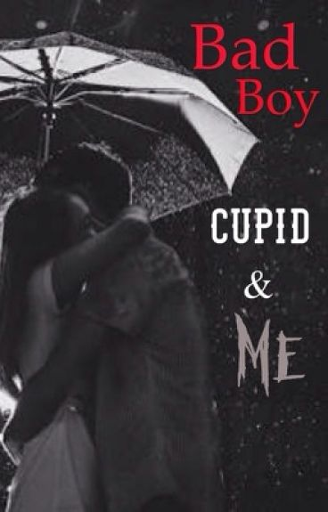 The Bad boy, Cupid & me (one shot)
