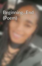 Beginning...End (Poem) by bettyboo125bo