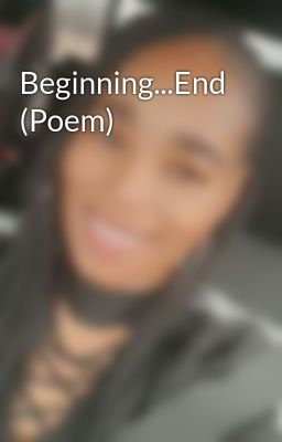 Beginning...End (Poem)