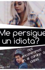 ¿Me persigue un idiota ?(MPUI)-1- by MariaEnriquez1
