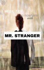 1 week trip to nowhere w/ Mr. Stranger by rheaLene101