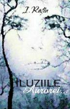 Iluziile Aurorei... by IoAnnaMILLER