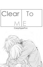 clear to me by CrazyhyperFun