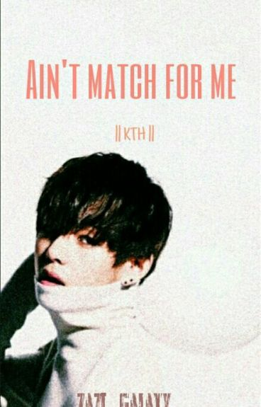 Ain't match for me || KTH ||  (BTS - V/ taehyung fanfic)