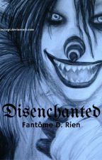 Disenchanted~ by Fantomedurien