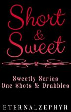 Short & Sweet: Sweetly One Shots by EternalZephyr