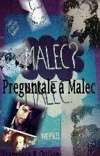 Preguntale a Malec (Segunda temporada) (Trilogía Malec) (Terminado)  by FranKanato-san_123