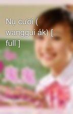 Nụ cười ( wanggui ák) [ full ] by pebin_95