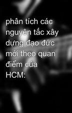 phân tích các nguyên tắc xây dựng đạo đức mới theo quan điểm của HCM: by Dino9x