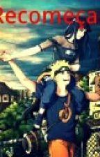 Recomeçar...(Naruto, Hinata, Sasuke, Pain ,Obito & Sakura)*Concluido* by GudryanDaniloSoares