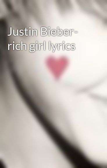 Justin Bieber- rich girl lyrics by Justinloveshannah94