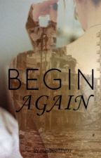 BEGIN AGAIN. by maybewithyou