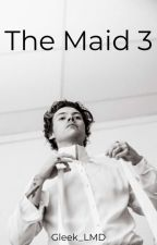 The Maid 3 [PAUSE] by Gleek_LMD