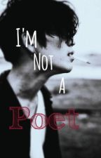 I'm not a Poet by Vicodiin