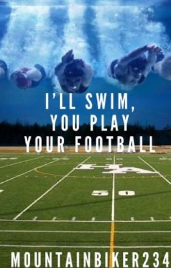 I'll Swim, You Play Your Football