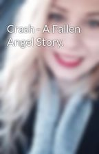 Crash - A Fallen Angel Story. by leeshalove82