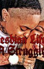LESBIAN LIFE!!! (A Struggle) by MelanieNOFionaaa