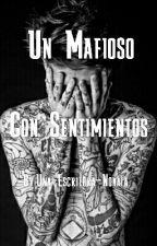 Un mafioso con Sentimientos by Una-Escritora-Novata